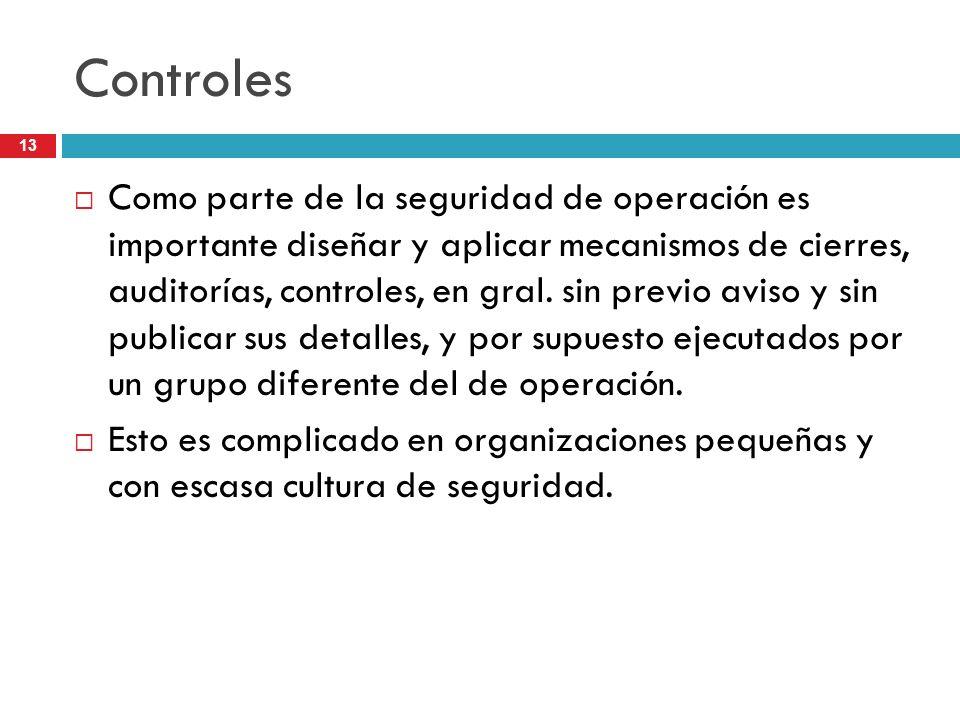 13 Controles Como parte de la seguridad de operación es importante diseñar y aplicar mecanismos de cierres, auditorías, controles, en gral. sin previo