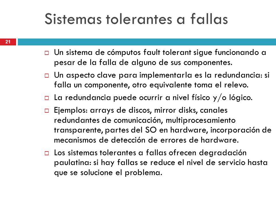 21 Sistemas tolerantes a fallas Un sistema de cómputos fault tolerant sigue funcionando a pesar de la falla de alguno de sus componentes. Un aspecto c