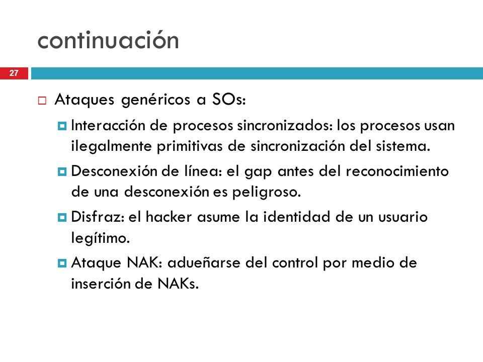 27 continuación Ataques genéricos a SOs: Interacción de procesos sincronizados: los procesos usan ilegalmente primitivas de sincronización del sistema