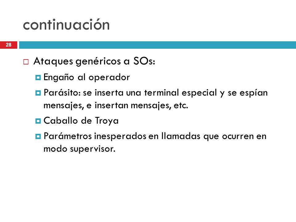 28 continuación Ataques genéricos a SOs: Engaño al operador Parásito: se inserta una terminal especial y se espían mensajes, e insertan mensajes, etc.