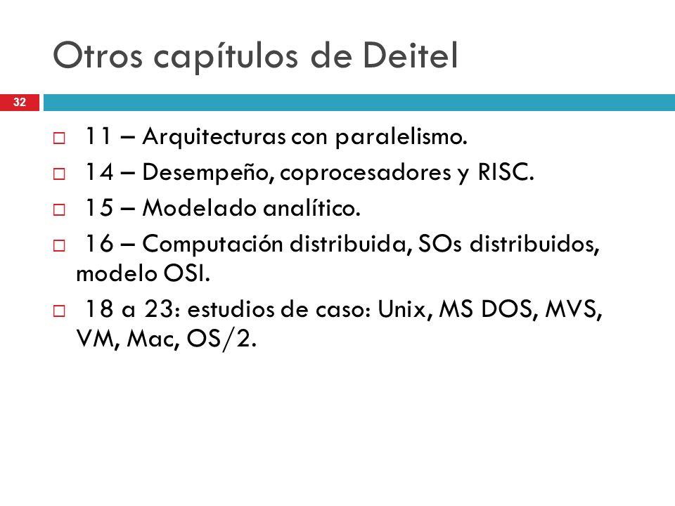 32 Otros capítulos de Deitel 11 – Arquitecturas con paralelismo. 14 – Desempeño, coprocesadores y RISC. 15 – Modelado analítico. 16 – Computación dist