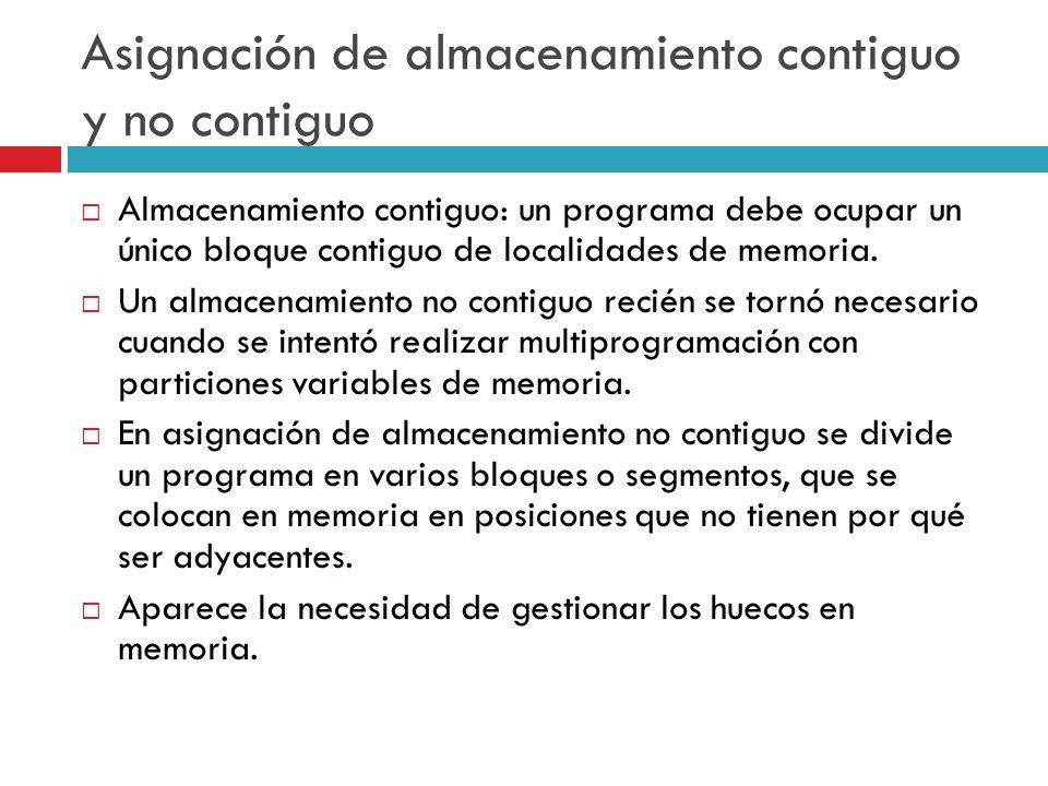Asignación de almacenamiento contiguo y no contiguo Almacenamiento contiguo: un programa debe ocupar un único bloque contiguo de localidades de memori