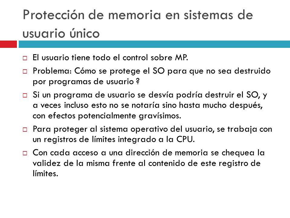 Protección de memoria en sistemas de usuario único El usuario tiene todo el control sobre MP. Problema: Cómo se protege el SO para que no sea destruid