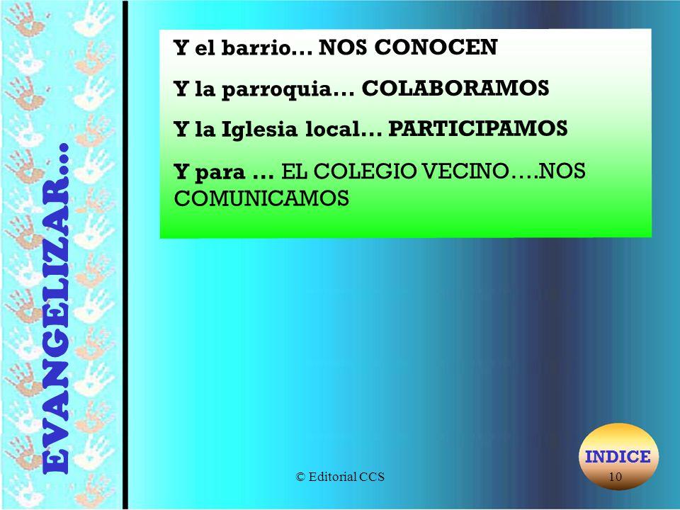 © Editorial CCS10 Y el barrio... NOS CONOCEN Y la parroquia... COLABORAMOS Y la Iglesia local... PARTICIPAMOS Y para... EL COLEGIO VECINO….NOS COMUNIC