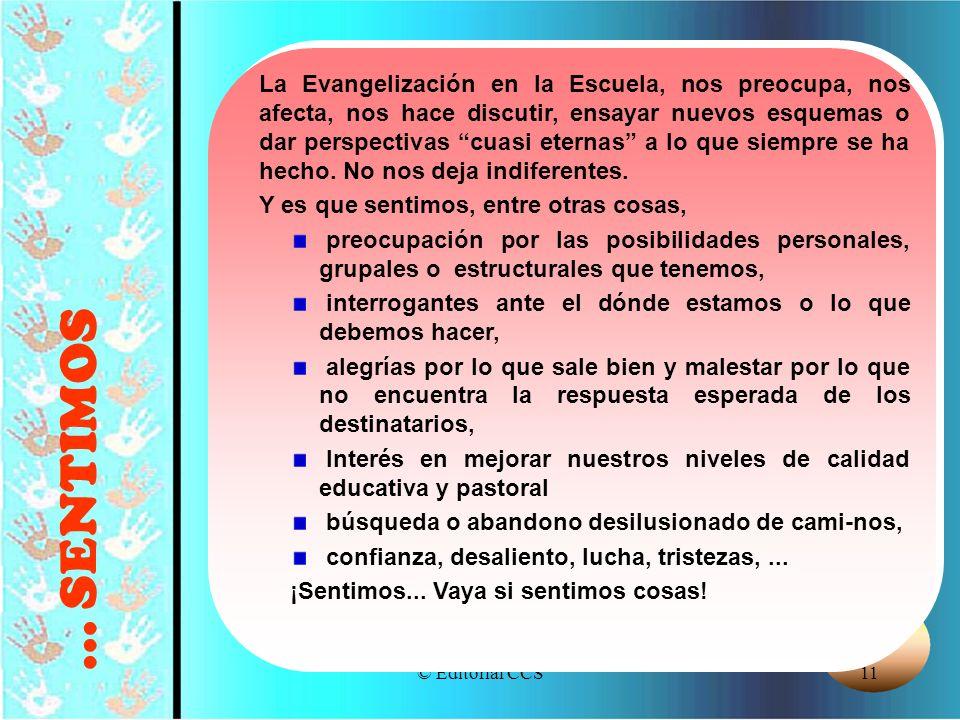© Editorial CCS11... SENTIMOS La Evangelización en la Escuela, nos preocupa, nos afecta, nos hace discutir, ensayar nuevos esquemas o dar perspectivas
