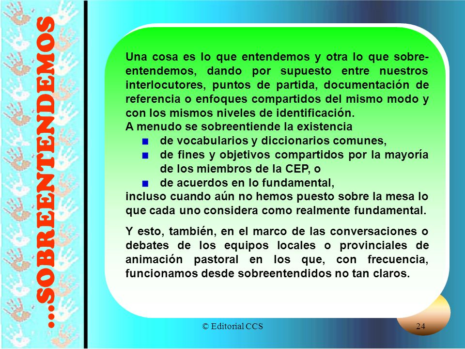 © Editorial CCS24...SOBREENTENDEMOS Una cosa es lo que entendemos y otra lo que sobre- entendemos, dando por supuesto entre nuestros interlocutores, p