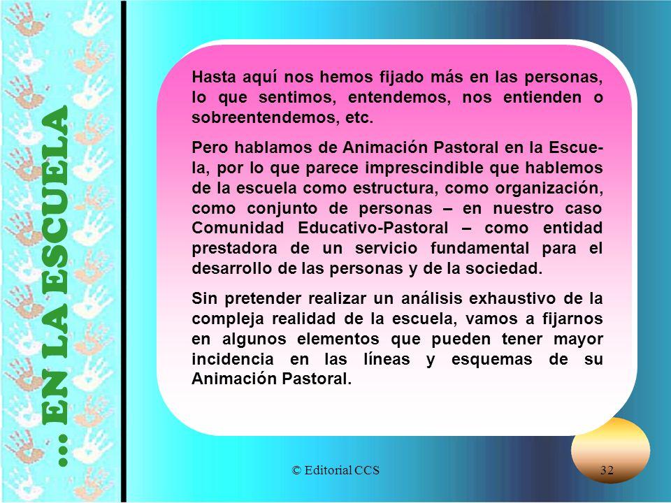 © Editorial CCS32... EN LA ESCUELA Hasta aquí nos hemos fijado más en las personas, lo que sentimos, entendemos, nos entienden o sobreentendemos, etc.
