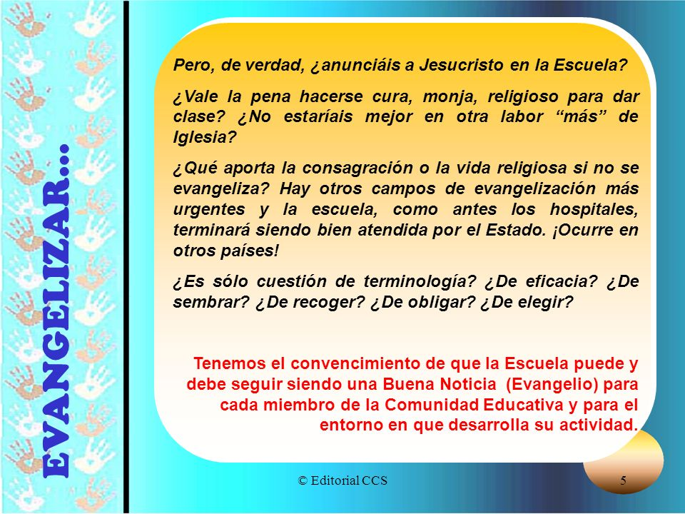 © Editorial CCS5 EVANGELIZAR... Pero, de verdad, ¿anunciáis a Jesucristo en la Escuela? ¿Vale la pena hacerse cura, monja, religioso para dar clase? ¿