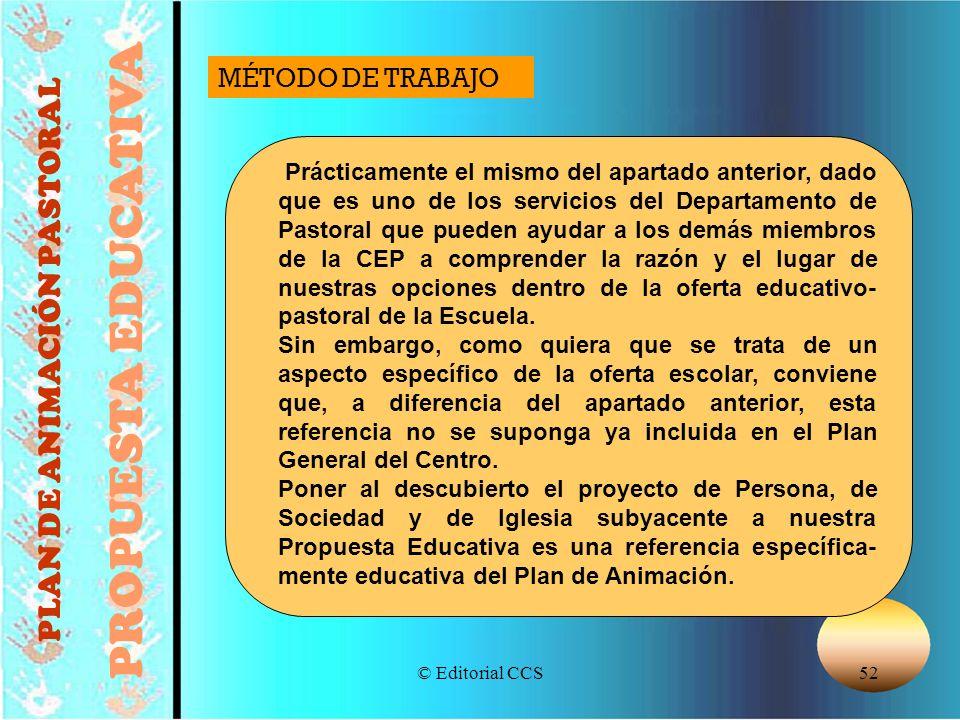 © Editorial CCS52 PLAN DE ANIMACIÓN PASTORAL PROPUESTA EDUCATIVA Prácticamente el mismo del apartado anterior, dado que es uno de los servicios del De