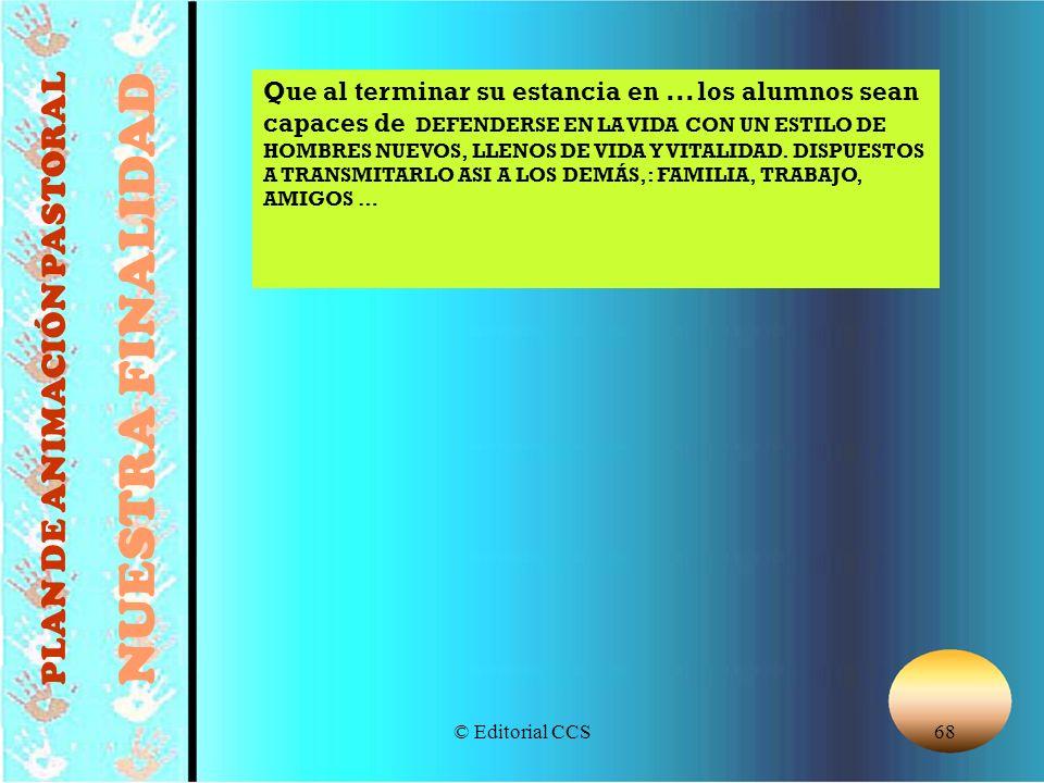 © Editorial CCS68 Que al terminar su estancia en... los alumnos sean capaces de DEFENDERSE EN LA VIDA CON UN ESTILO DE HOMBRES NUEVOS, LLENOS DE VIDA