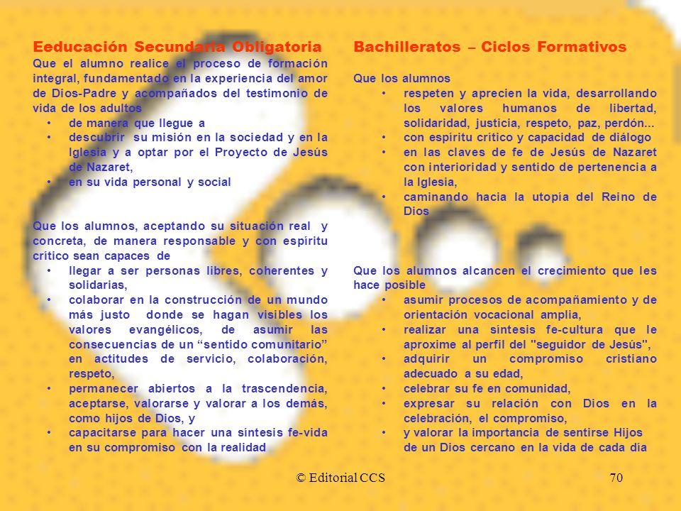 © Editorial CCS70 Eeducación Secundaria Obligatoria Que el alumno realice el proceso de formación integral, fundamentado en la experiencia del amor de