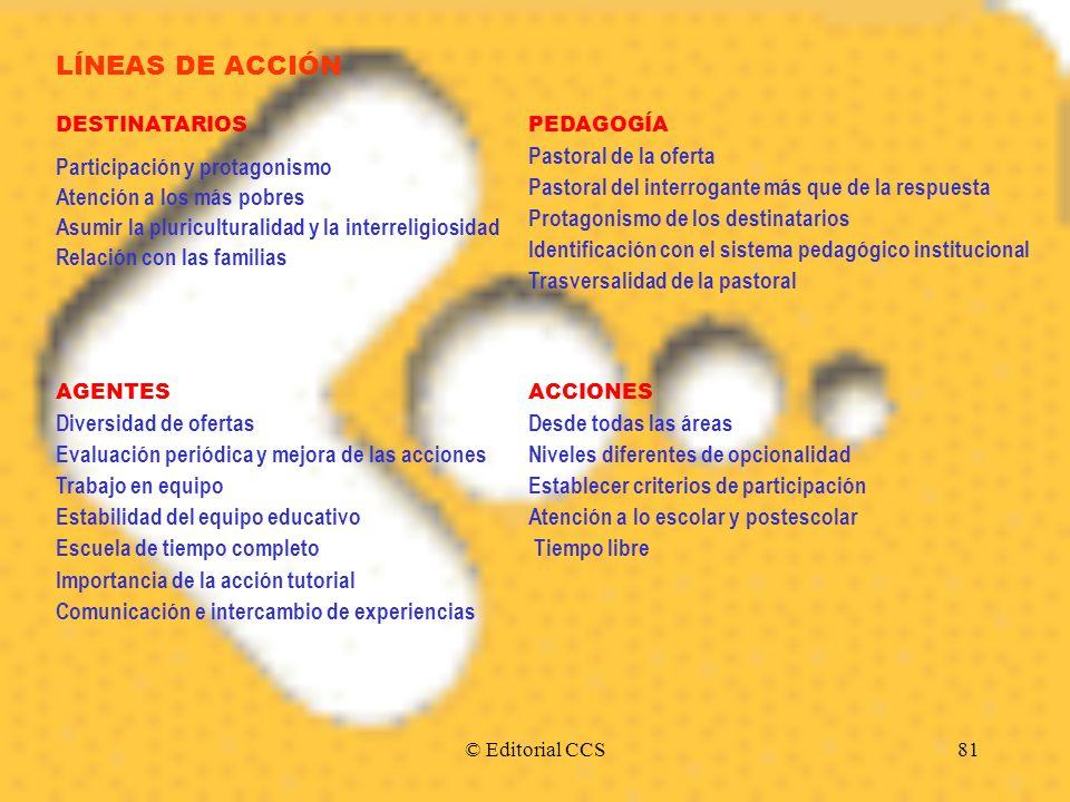 © Editorial CCS81 LÍNEAS DE ACCIÓN DESTINATARIOS Participación y protagonismo Atención a los más pobres Asumir la pluriculturalidad y la interreligios