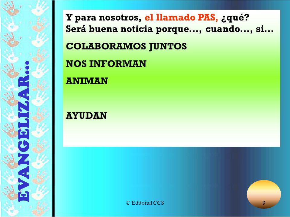 © Editorial CCS9 Y para nosotros, el llamado PAS, ¿qué? Será buena noticia porque..., cuando..., si... COLABORAMOS JUNTOS NOS INFORMAN ANIMAN AYUDAN E