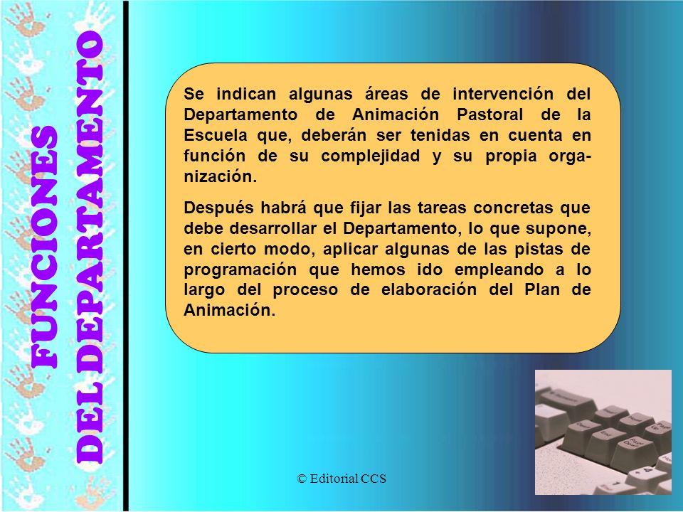© Editorial CCS95 FUNCIONES DEL DEPARTAMENTO Se indican algunas áreas de intervención del Departamento de Animación Pastoral de la Escuela que, deberá