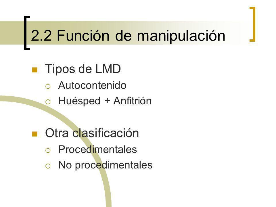 2.2 Función de manipulación Tipos de LMD Autocontenido Huésped + Anfitrión Otra clasificación Procedimentales No procedimentales