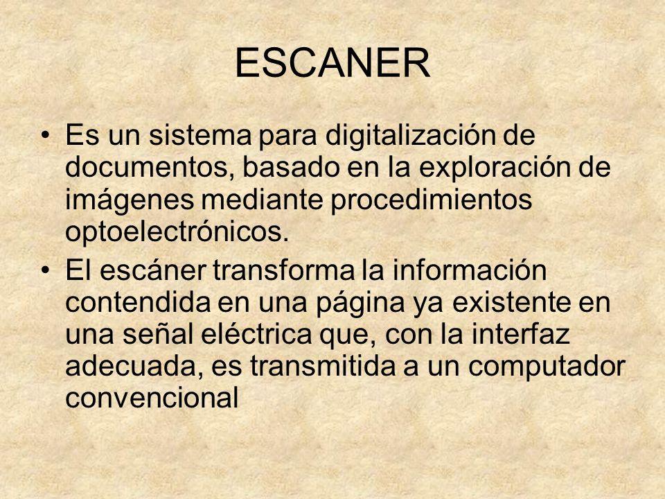 ESCANER Es un sistema para digitalización de documentos, basado en la exploración de imágenes mediante procedimientos optoelectrónicos. El escáner tra