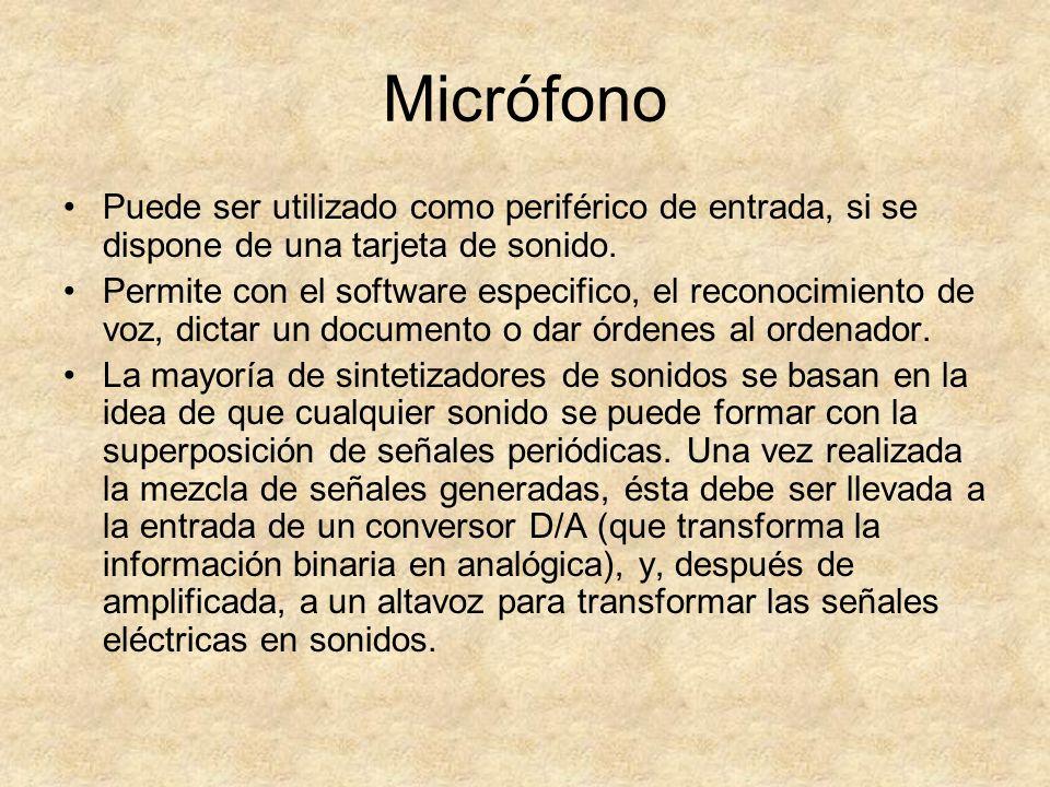 Micrófono Puede ser utilizado como periférico de entrada, si se dispone de una tarjeta de sonido. Permite con el software especifico, el reconocimient