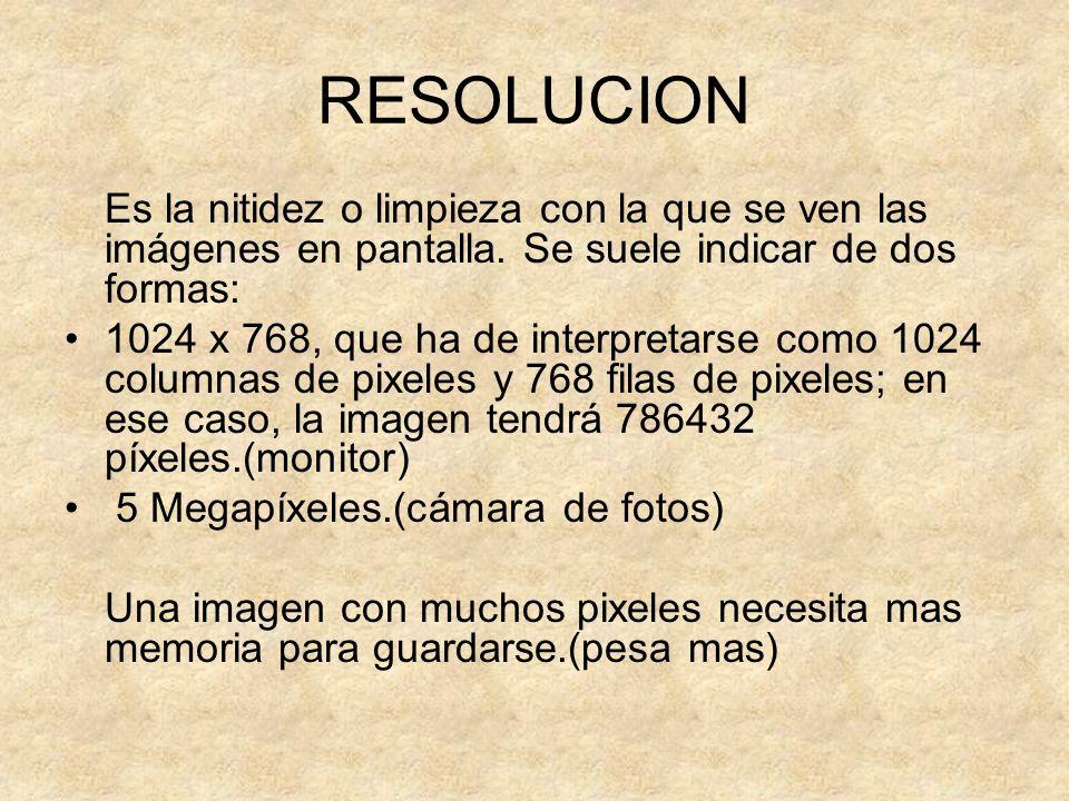 RESOLUCION Es la nitidez o limpieza con la que se ven las imágenes en pantalla. Se suele indicar de dos formas: 1024 x 768, que ha de interpretarse co