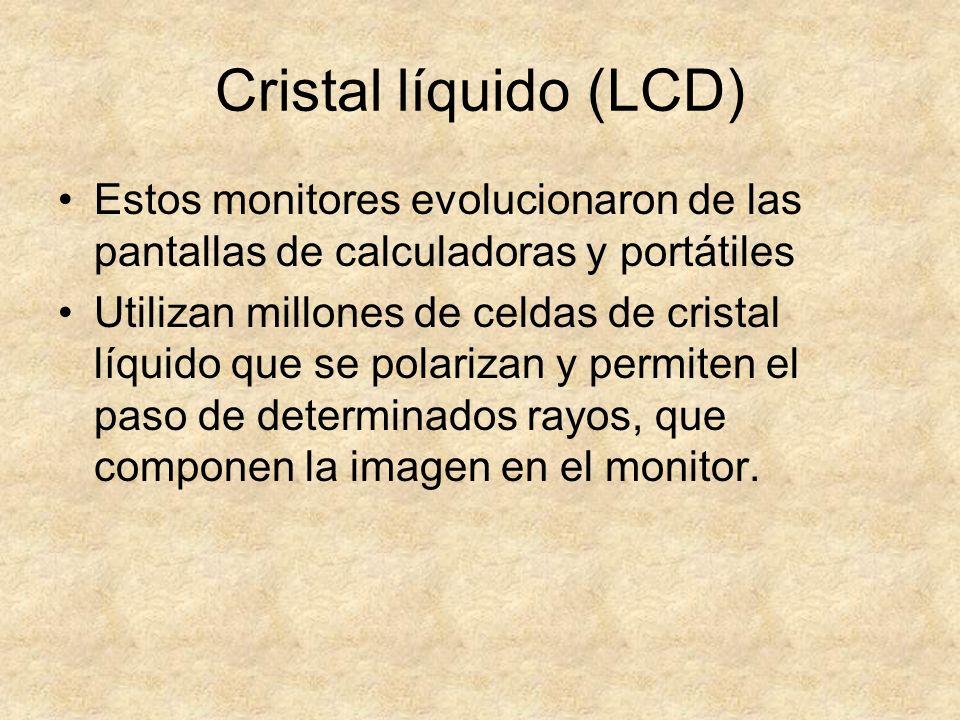 Cristal líquido (LCD) Estos monitores evolucionaron de las pantallas de calculadoras y portátiles Utilizan millones de celdas de cristal líquido que s