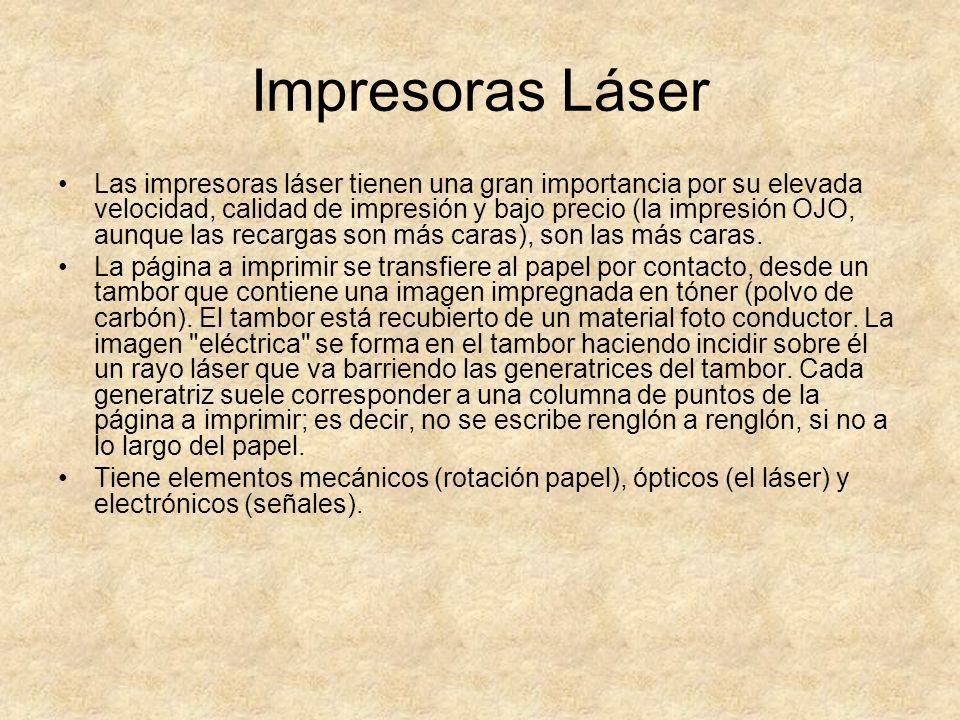 Impresoras Láser Las impresoras láser tienen una gran importancia por su elevada velocidad, calidad de impresión y bajo precio (la impresión OJO, aunq
