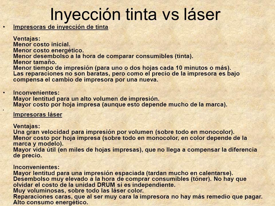 Inyección tinta vs láser Impresoras de inyección de tinta Ventajas: Menor costo inicial. Menor costo energético. Menor desembolso a la hora de compara