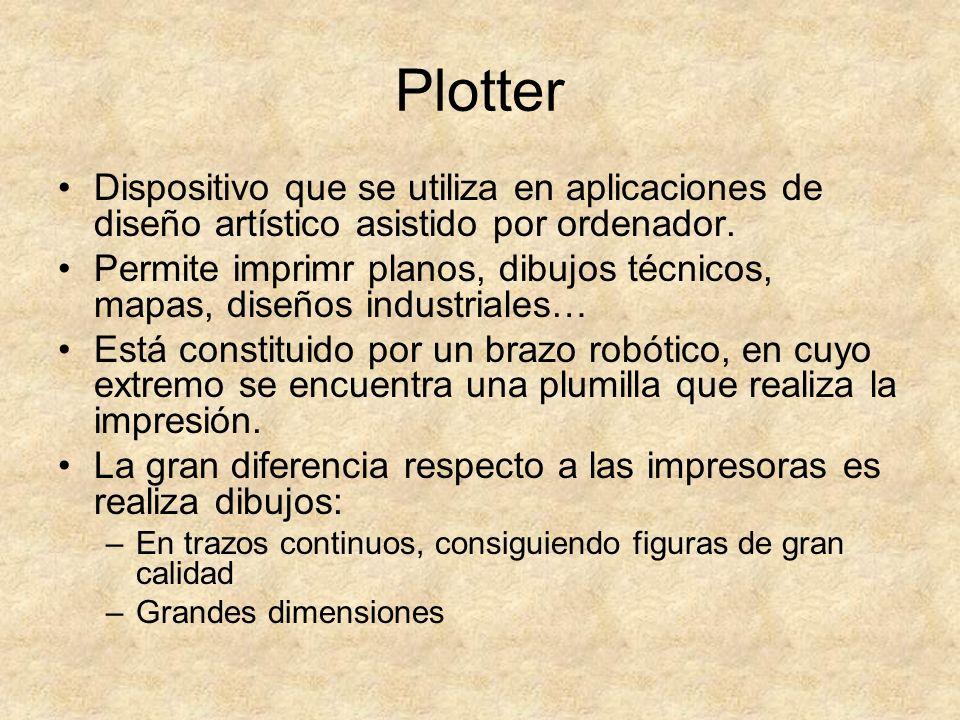 Plotter Dispositivo que se utiliza en aplicaciones de diseño artístico asistido por ordenador. Permite imprimr planos, dibujos técnicos, mapas, diseño