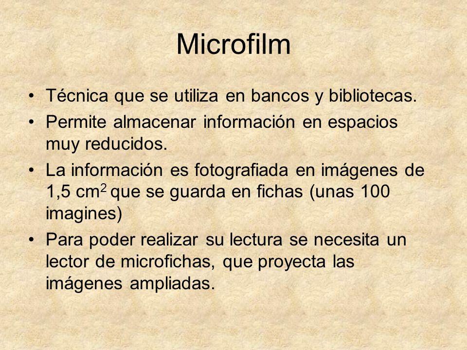 Microfilm Técnica que se utiliza en bancos y bibliotecas. Permite almacenar información en espacios muy reducidos. La información es fotografiada en i
