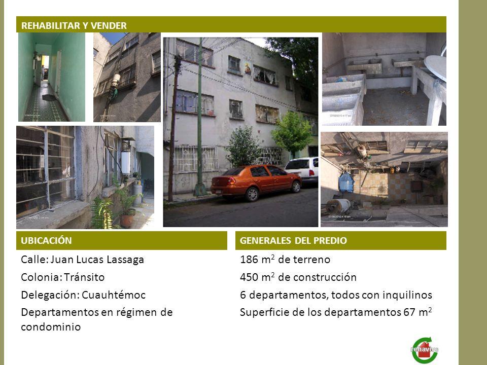 REHABILITAR Y VENDER UBICACIÓN Calle: Juan Lucas Lassaga Colonia: Tránsito Delegación: Cuauhtémoc Departamentos en régimen de condominio GENERALES DEL