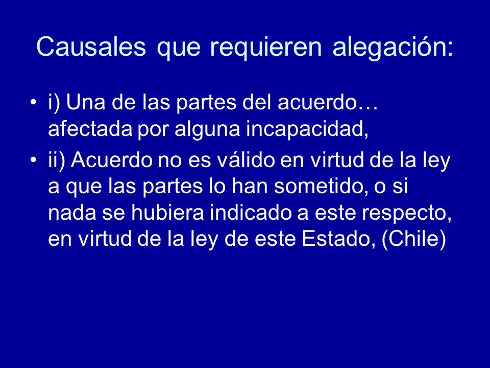 Causales que requieren alegación: i) Una de las partes del acuerdo… afectada por alguna incapacidad, ii) Acuerdo no es válido en virtud de la ley a qu