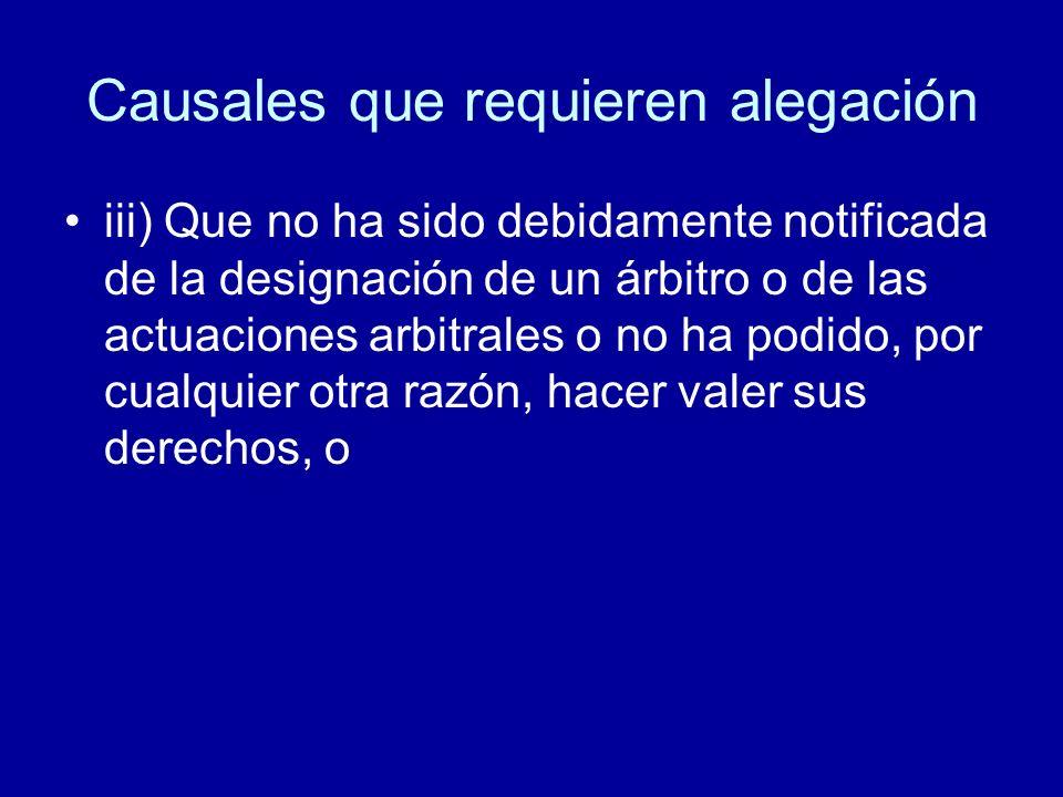 Causales que requieren alegación iii) Que no ha sido debidamente notificada de la designación de un árbitro o de las actuaciones arbitrales o no ha po