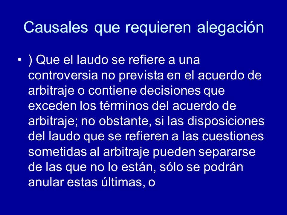 Causales que requieren alegación ) Que el laudo se refiere a una controversia no prevista en el acuerdo de arbitraje o contiene decisiones que exceden