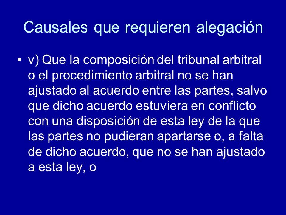 Causales que requieren alegación v) Que la composición del tribunal arbitral o el procedimiento arbitral no se han ajustado al acuerdo entre las parte