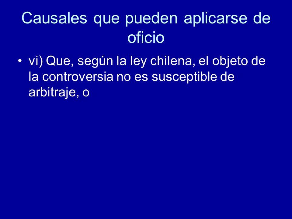 Causales que pueden aplicarse de oficio vi) Que, según la ley chilena, el objeto de la controversia no es susceptible de arbitraje, o