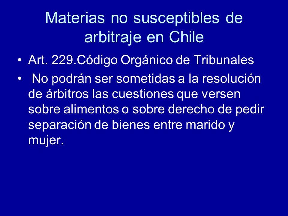 Materias no susceptibles de arbitraje en Chile Art. 229.Código Orgánico de Tribunales No podrán ser sometidas a la resolución de árbitros las cuestion