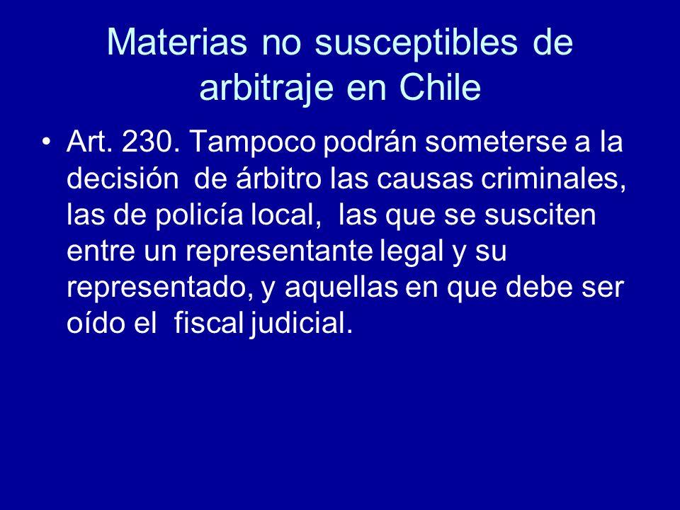 Materias no susceptibles de arbitraje en Chile Art. 230. Tampoco podrán someterse a la decisión de árbitro las causas criminales, las de policía local