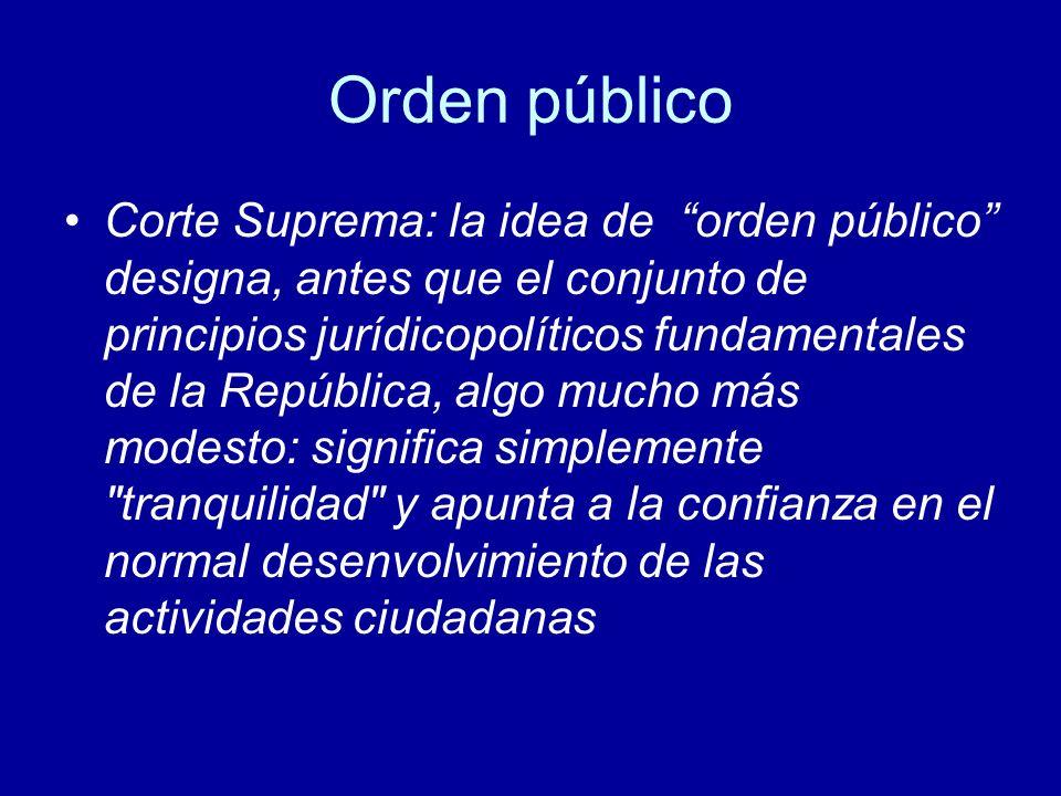 Orden público Corte Suprema: la idea de orden público designa, antes que el conjunto de principios jurídicopolíticos fundamentales de la República, al