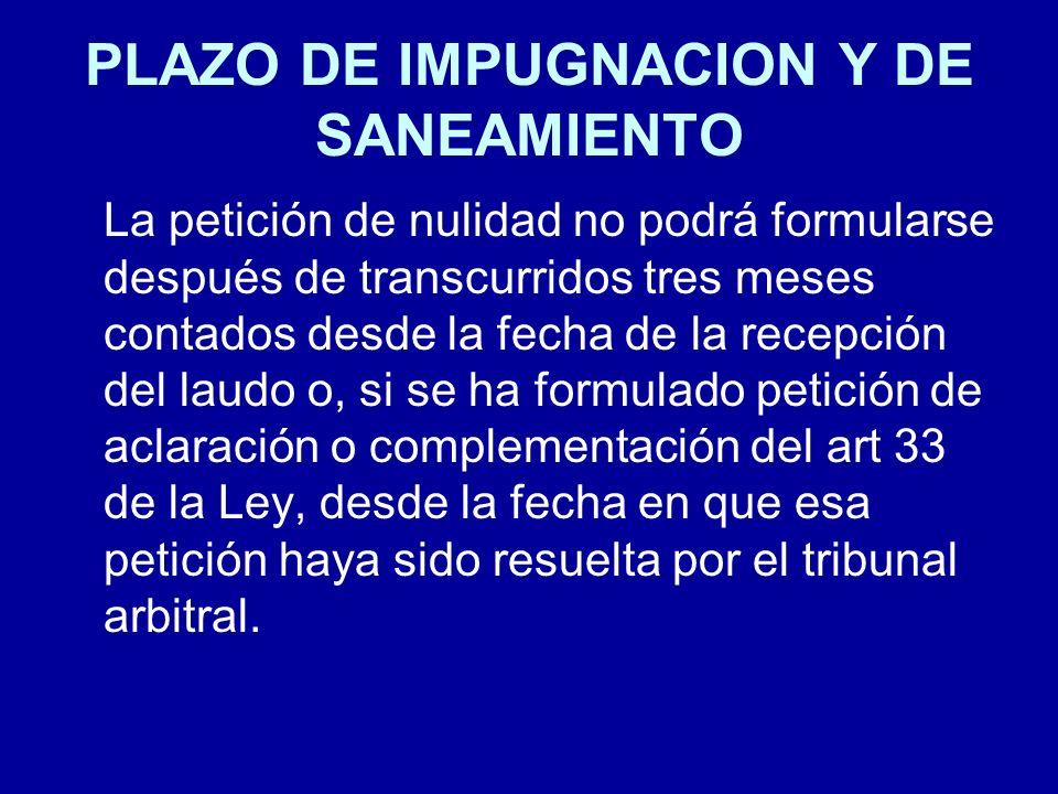 PLAZO DE IMPUGNACION Y DE SANEAMIENTO La petición de nulidad no podrá formularse después de transcurridos tres meses contados desde la fecha de la rec
