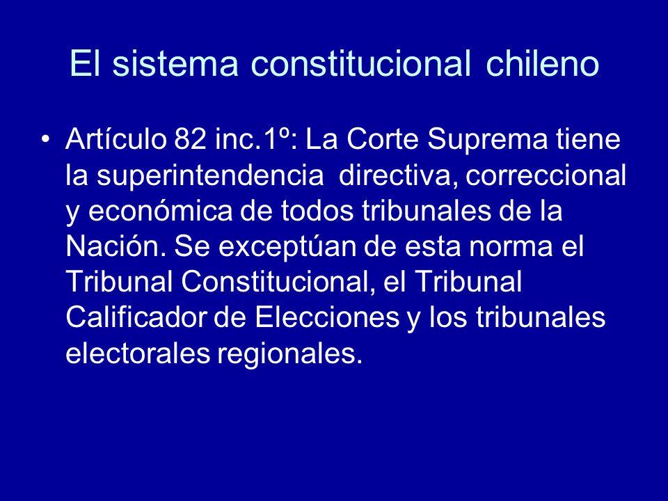 El sistema constitucional chileno Artículo 82 inc.1º: La Corte Suprema tiene la superintendencia directiva, correccional y económica de todos tribunal