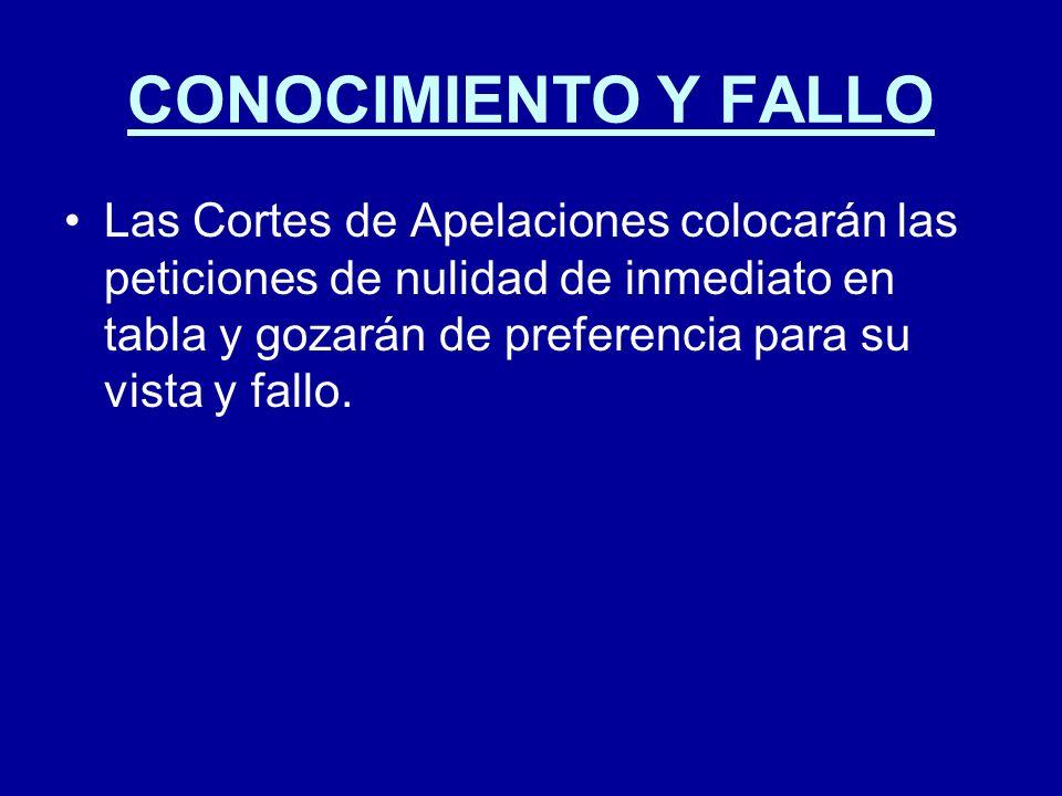 CONOCIMIENTO Y FALLO Las Cortes de Apelaciones colocarán las peticiones de nulidad de inmediato en tabla y gozarán de preferencia para su vista y fall