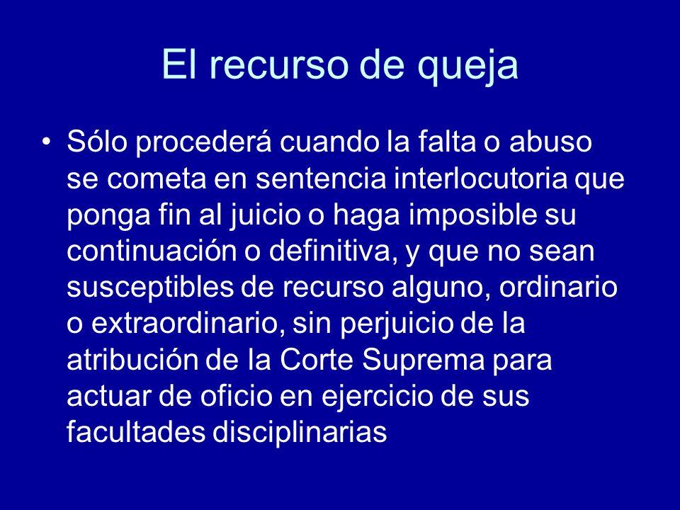 El recurso de queja Sólo procederá cuando la falta o abuso se cometa en sentencia interlocutoria que ponga fin al juicio o haga imposible su continuac