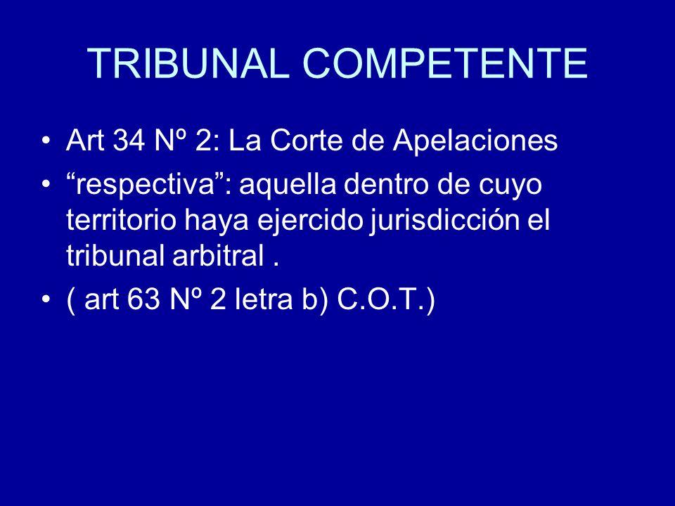 TRIBUNAL COMPETENTE Art 34 Nº 2: La Corte de Apelaciones respectiva: aquella dentro de cuyo territorio haya ejercido jurisdicción el tribunal arbitral