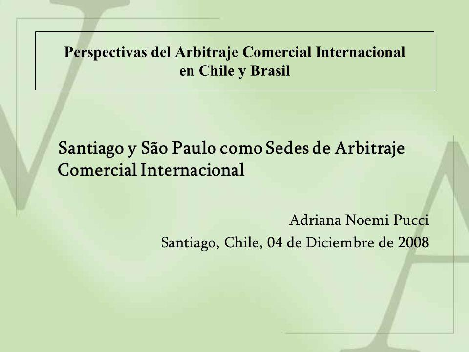 Perspectivas del Arbitraje Comercial Internacional en Chile y Brasil Santiago y São Paulo como Sedes de Arbitraje Comercial Internacional Adriana Noem