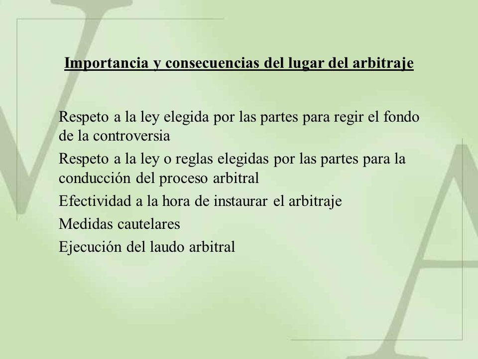 Importancia y consecuencias del lugar del arbitraje Respeto a la ley elegida por las partes para regir el fondo de la controversia Respeto a la ley o
