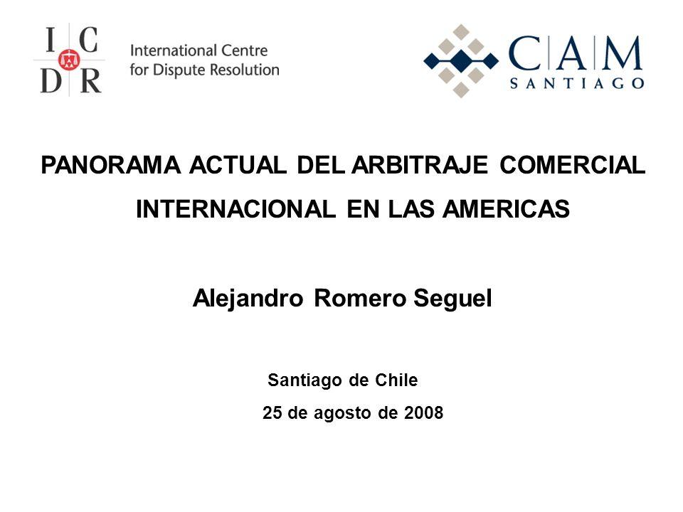 PANORAMA ACTUAL DEL ARBITRAJE COMERCIAL INTERNACIONAL EN LAS AMERICAS Alejandro Romero Seguel Santiago de Chile 25 de agosto de 2008