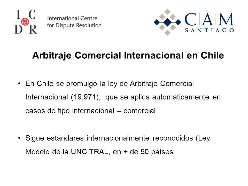 Arbitraje Comercial Internacional en Chile En Chile se promulgó la ley de Arbitraje Comercial Internacional (19.971), que se aplica automáticamente en casos de tipo internacional – comercial Sigue estándares internacionalmente reconocidos (Ley Modelo de la UNCITRAL, en + de 50 países