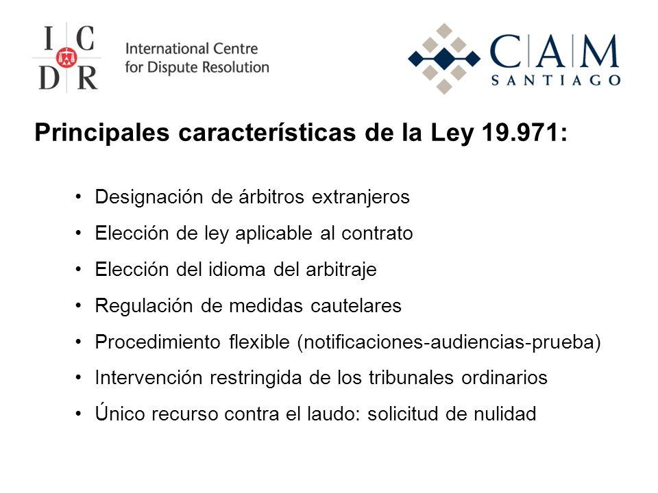 Principales características de la Ley 19.971: Designación de árbitros extranjeros Elección de ley aplicable al contrato Elección del idioma del arbitr