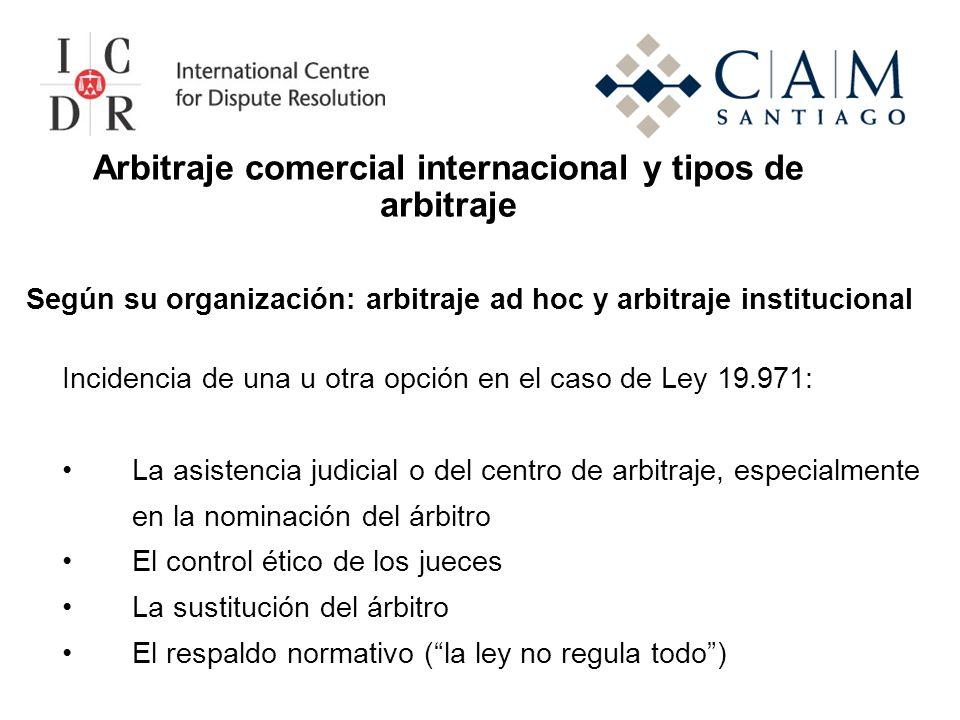 Arbitraje comercial internacional y tipos de arbitraje Según su organización: arbitraje ad hoc y arbitraje institucional Incidencia de una u otra opci