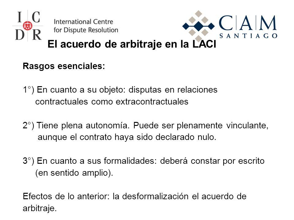 El acuerdo de arbitraje en la LACI Rasgos esenciales: 1°) En cuanto a su objeto: disputas en relaciones contractuales como extracontractuales 2°) Tien