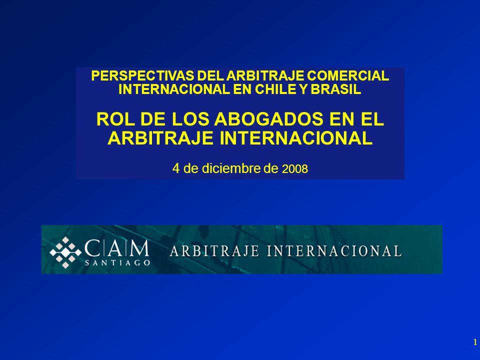 1 PERSPECTIVAS DEL ARBITRAJE COMERCIAL INTERNACIONAL EN CHILE Y BRASIL ROL DE LOS ABOGADOS EN EL ARBITRAJE INTERNACIONAL 4 de diciembre de 2008