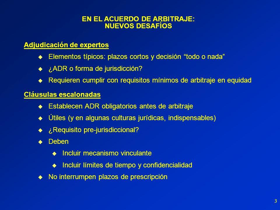 3 Adjudicación de expertos Elementos típicos: plazos cortos y decisión todo o nada ¿ADR o forma de jurisdicción? Requieren cumplir con requisitos míni